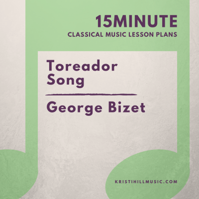 "{15 Minute Lesson Plan} George Bizet and ""Toreador Song"""