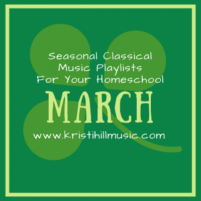 Seasonal Classical Music Playlists for Your Homeschool: March