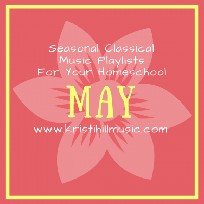 Classical Music Playlists for your Homeschool: May