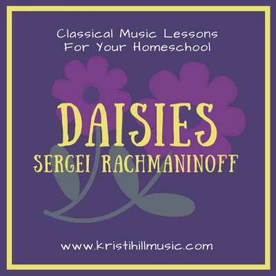 {Classical Music Lessons for Kids} Daisies // Rachmaninoff