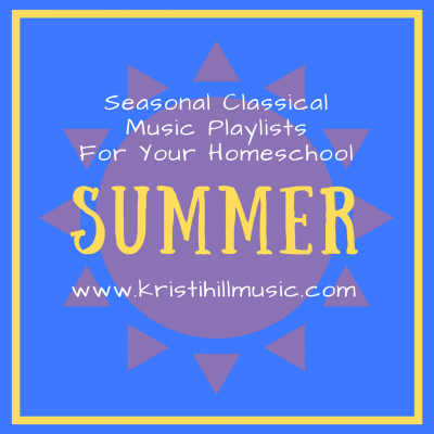 Classical Music Playlists for Your Homeschool: Summer