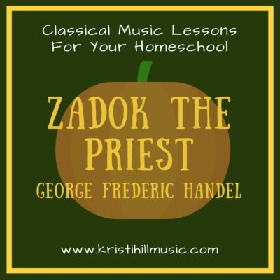 {Music Lessons for Kids} Zadok the Priest // Handel
