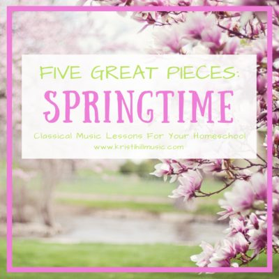 Five Great Pieces: SPRINGTIME