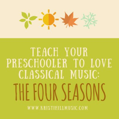Teach Your Preschooler to Love Classical Music: The Four Seasons